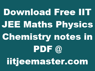 IIT JEE notes in pdf, Study material for JEE 2019